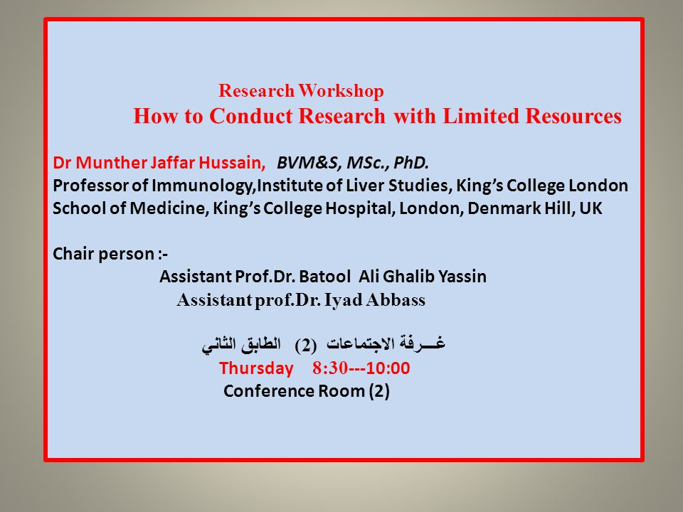 Research Workshop How to Conduct Research with Limited Resources Dr Munther Jaffar Hussain, BVM&S, MSc., PhD.