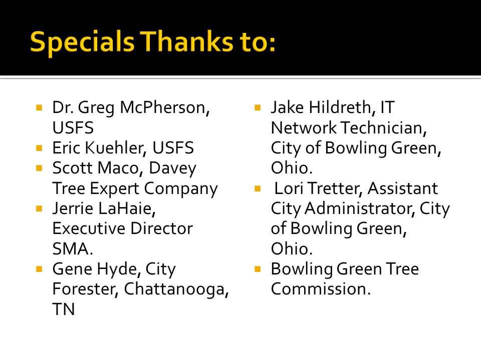  Dr. Greg McPherson, USFS  Eric Kuehler, USFS  Scott Maco, Davey Tree Expert Company  Jerrie LaHaie, Executive Director SMA.  Gene Hyde, City For