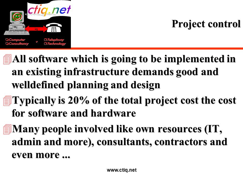 www.ctiq.net Project control 4All software which is going to be implemented in an existing infrastructure demands good and welldefined planning and de