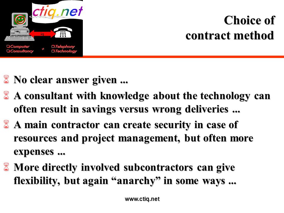 www.ctiq.net Choice of contract method 6No clear answer given... 6A consultant with knowledge about the technology can often result in savings versus