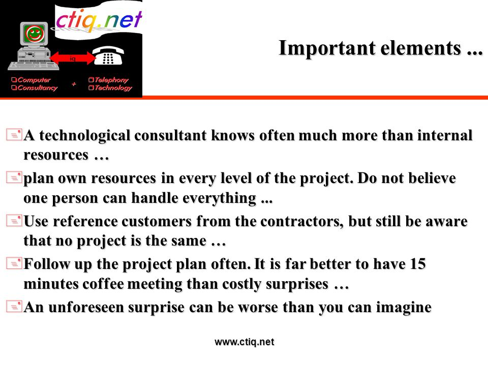 www.ctiq.net Important elements... +A technological consultant knows often much more than internal resources … +plan own resources in every level of t