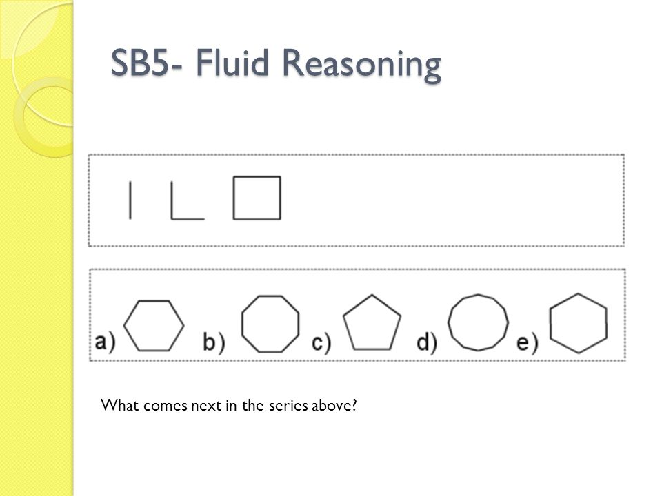 SB5- Fluid Reasoning What comes next in the series above?