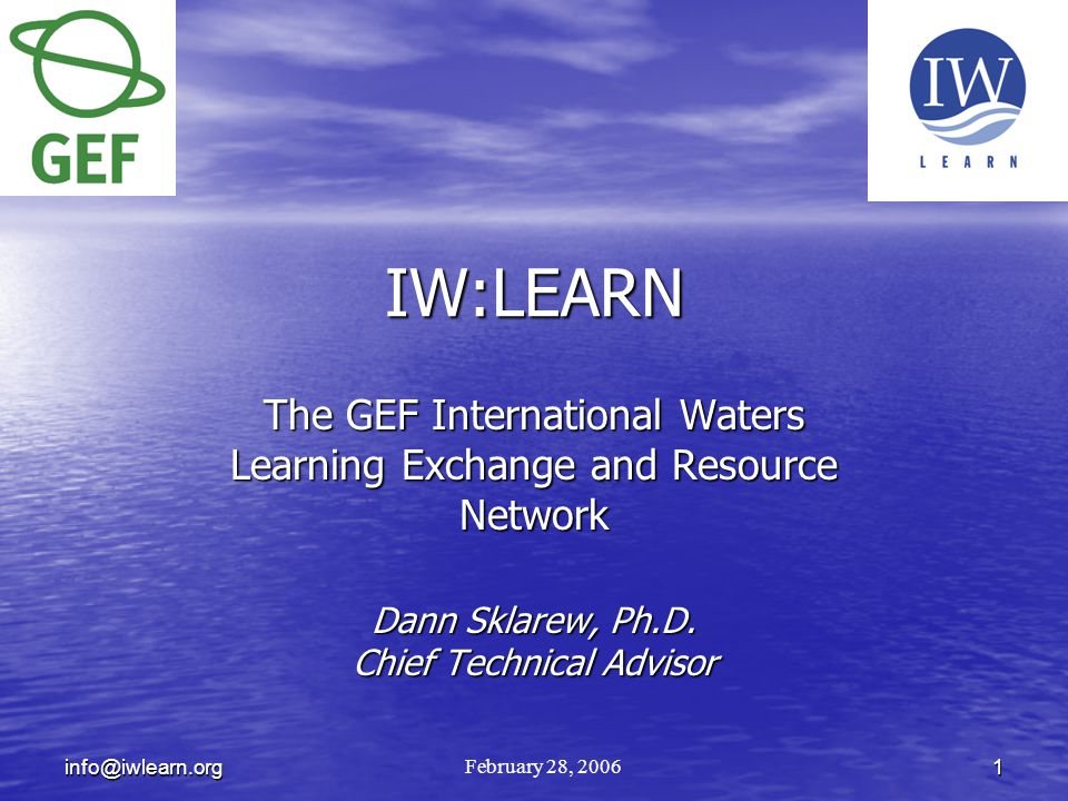 1info@iwlearn.org IW:LEARN The GEF International Waters Learning Exchange and Resource Network Dann Sklarew, Ph.D.