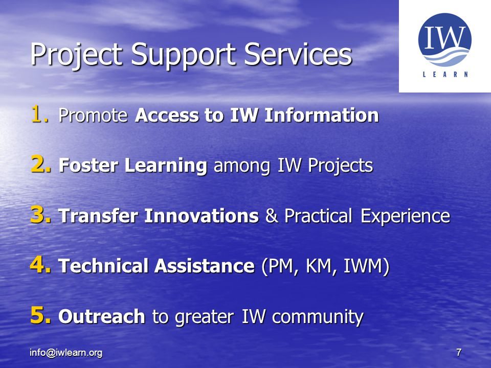 info@iwlearn.org7 Project Support Services 1. Promote Access to IW Information 2.
