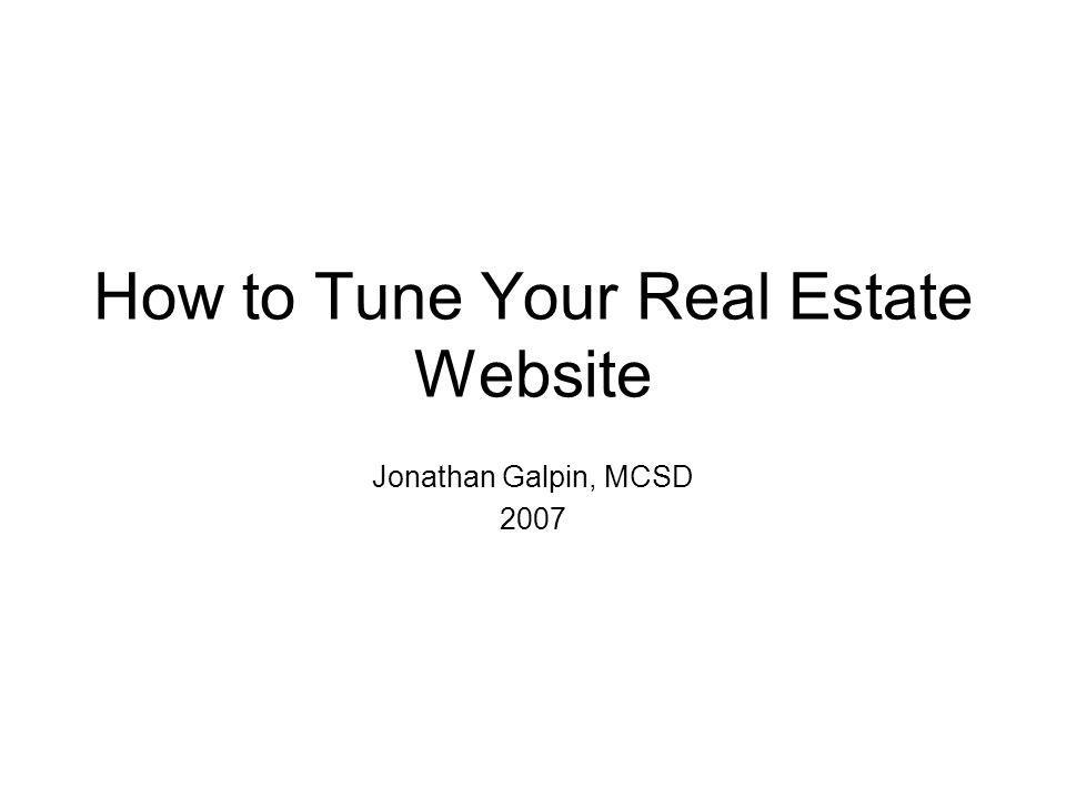 How to Tune Your Real Estate Website Jonathan Galpin, MCSD 2007