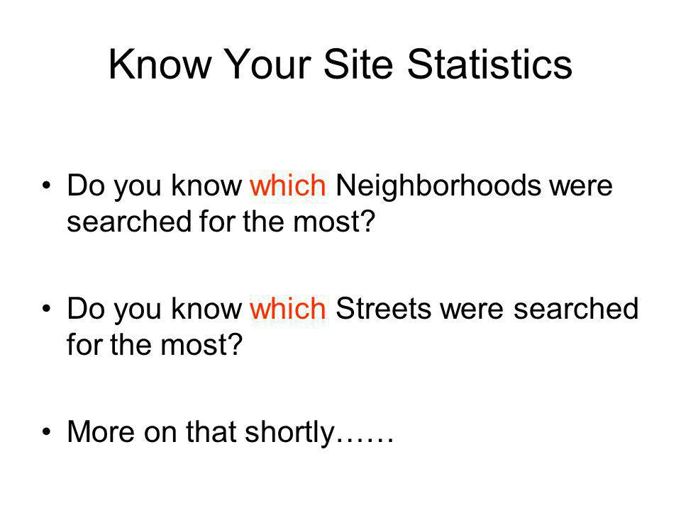 Know Your Site Statistics Do you know which Neighborhoods were searched for the most.