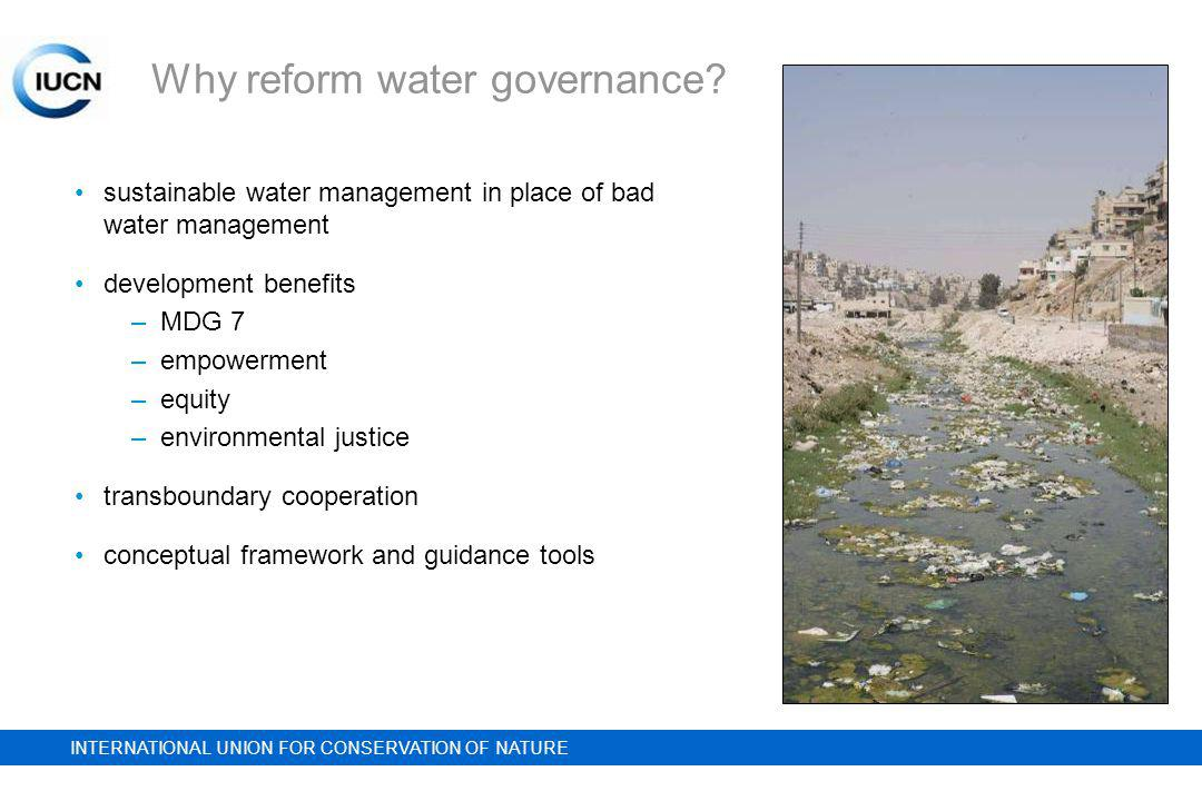 INTERNATIONAL UNION FOR CONSERVATION OF NATURE Why reform water governance.
