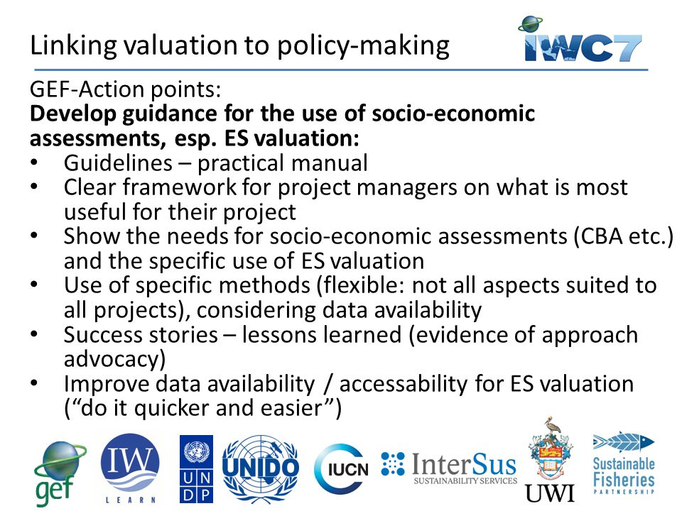 GEF-Action points: Develop guidance for the use of socio-economic assessments, esp. ES valuation: Guidelines – practical manual Clear framework for pr