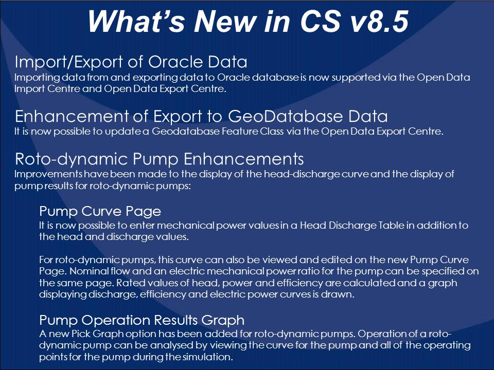 What's New in CS v8.5 Import/Export of Oracle Data Importing data from and exporting data to Oracle database is now supported via the Open Data Import