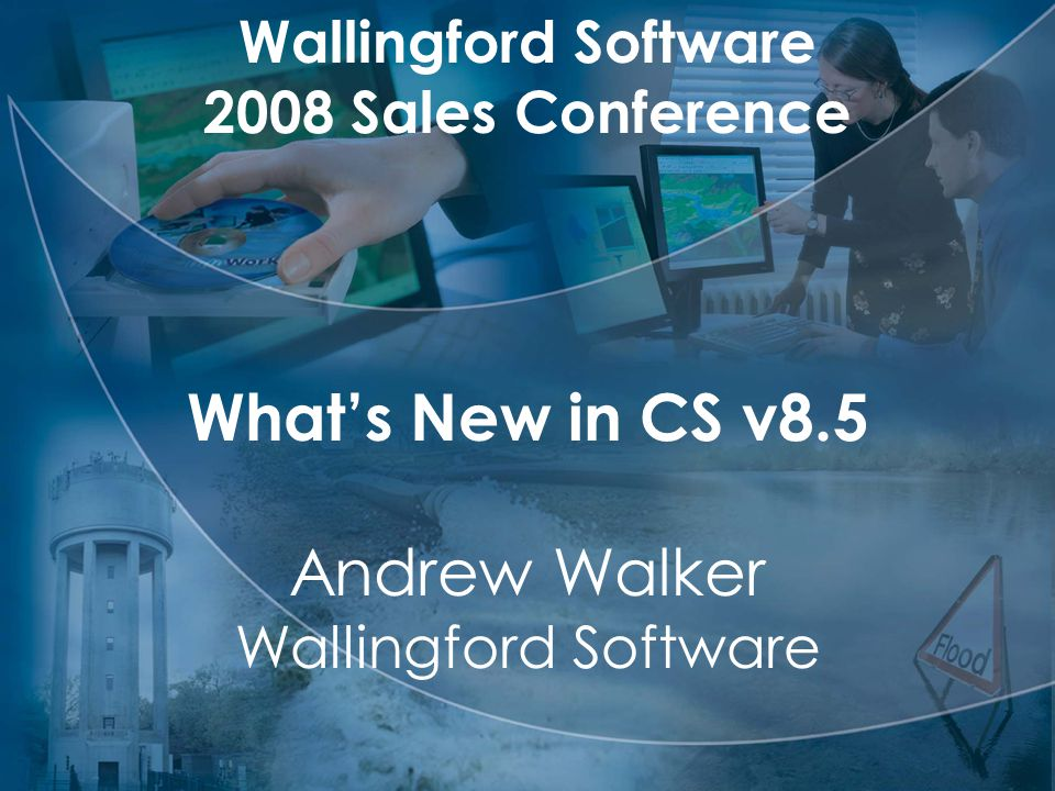 Wallingford Software 2008 Sales Conference What's New in CS v8.5 Andrew Walker Wallingford Software