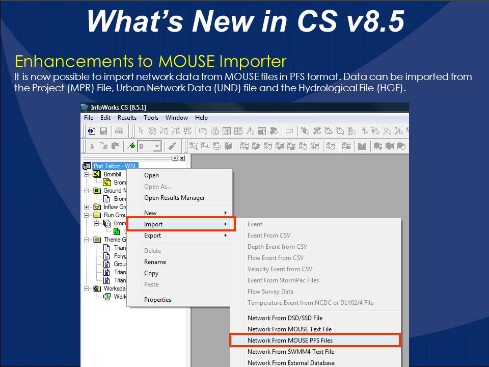 What's New in CS v8.5 Enhancements to MOUSE Importer It is now possible to import network data from MOUSE files in PFS format.