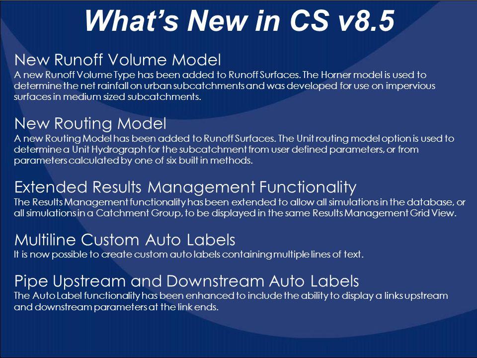 What's New in CS v8.5 New Runoff Volume Model A new Runoff Volume Type has been added to Runoff Surfaces. The Horner model is used to determine the ne