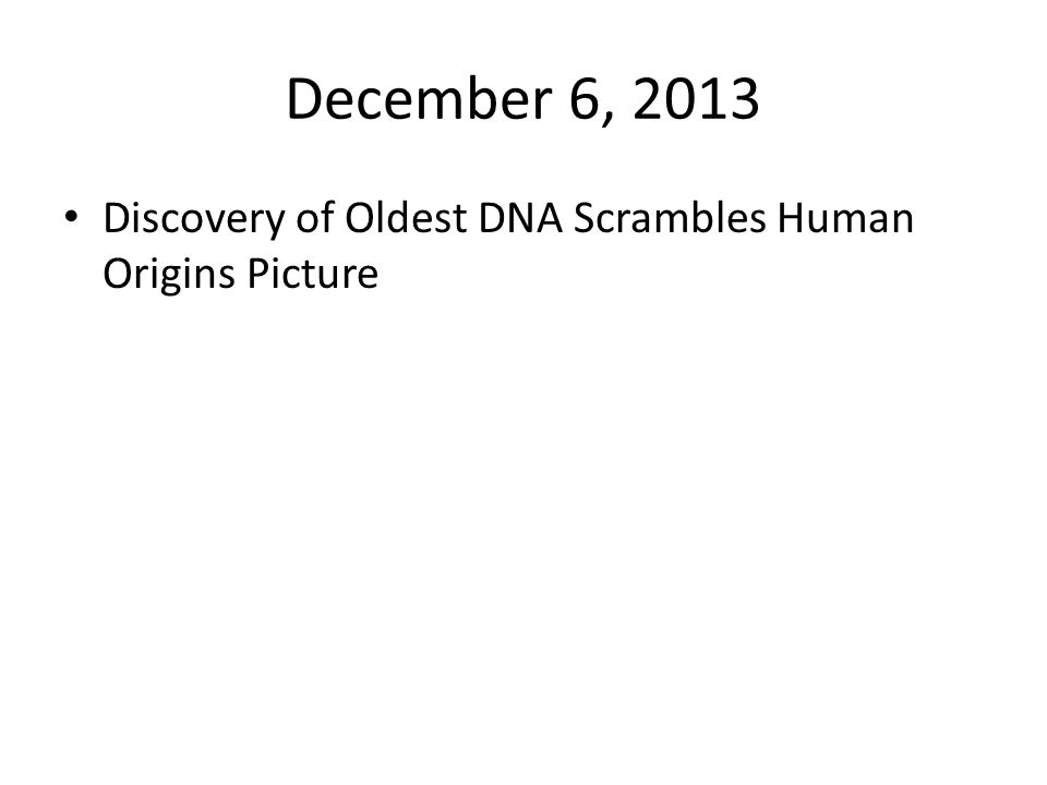 December 6, 2013 Discovery of Oldest DNA Scrambles Human Origins Picture