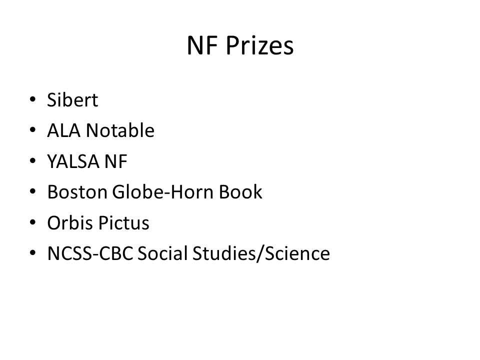 NF Prizes Sibert ALA Notable YALSA NF Boston Globe-Horn Book Orbis Pictus NCSS-CBC Social Studies/Science