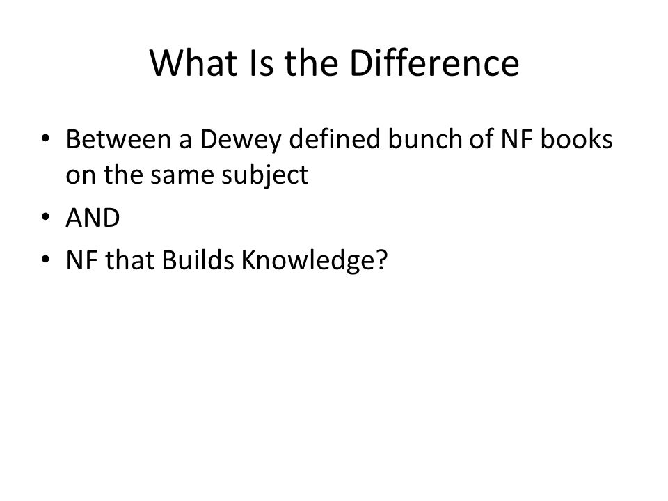 What Is the Difference Between a Dewey defined bunch of NF books on the same subject AND NF that Builds Knowledge