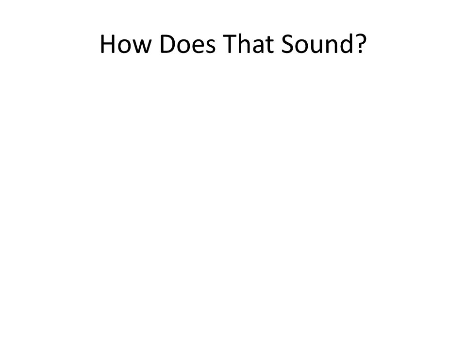 How Does That Sound?