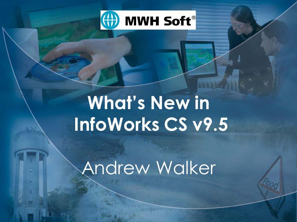 MWH Soft What's New in InfoWorks CS v9.5 Andrew Walker