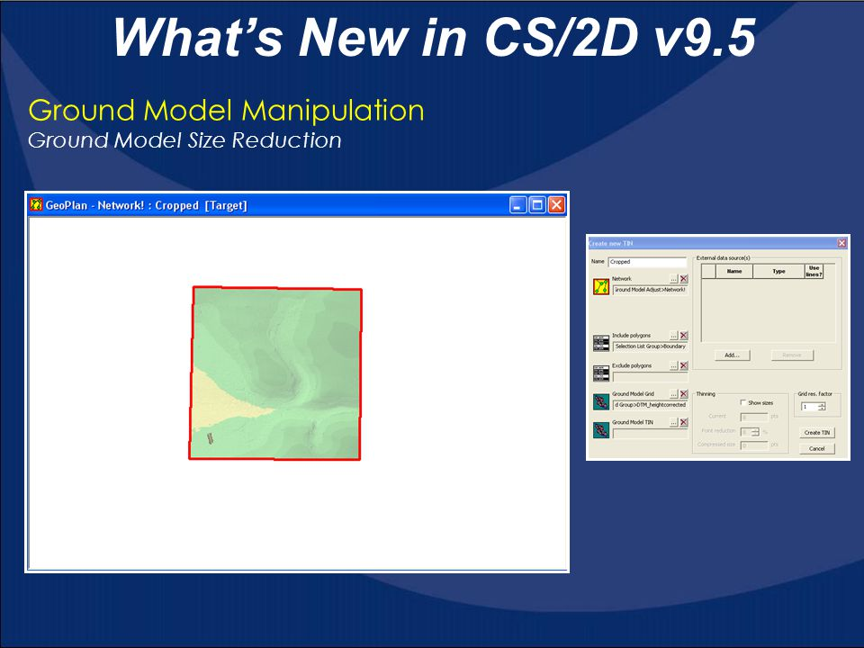 Ground Model Manipulation Ground Model Size Reduction What's New in CS/2D v9.5