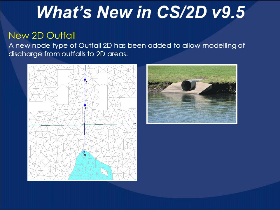 New 2D Outfall A new node type of Outfall 2D has been added to allow modelling of discharge from outfalls to 2D areas.