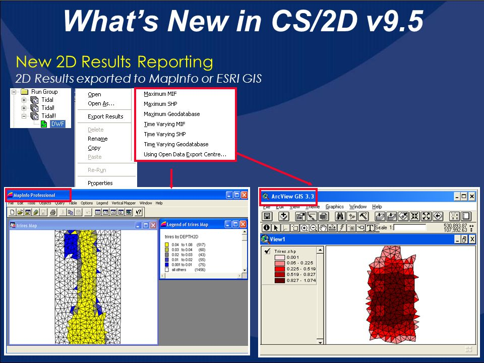 New 2D Results Reporting 2D Results exported to MapInfo or ESRI GIS What's New in CS/2D v9.5