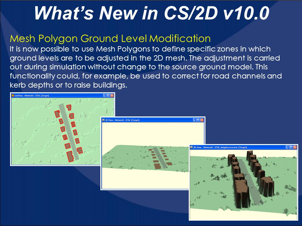 Mesh Polygon Ground Level Modification It is now possible to use Mesh Polygons to define specific zones in which ground levels are to be adjusted in t