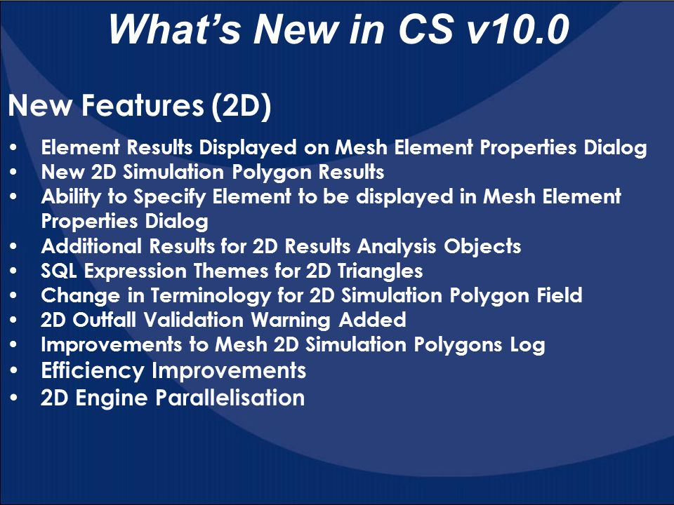 What's New in CS v10.0 Element Results Displayed on Mesh Element Properties Dialog New 2D Simulation Polygon Results Ability to Specify Element to be