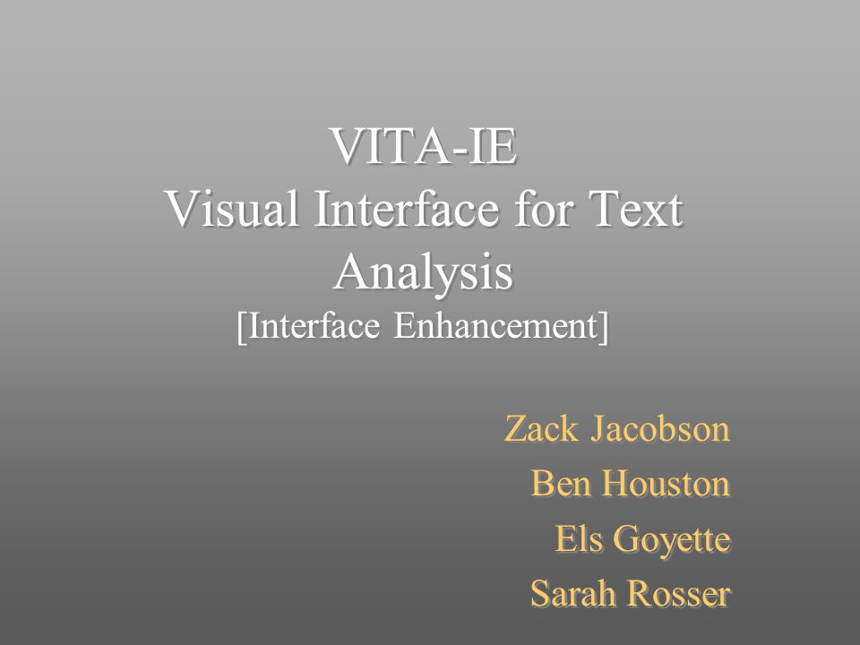 VITA-IE Visual Interface for Text Analysis [Interface Enhancement] Zack Jacobson Ben Houston Els Goyette Sarah Rosser Zack Jacobson Ben Houston Els Goyette Sarah Rosser
