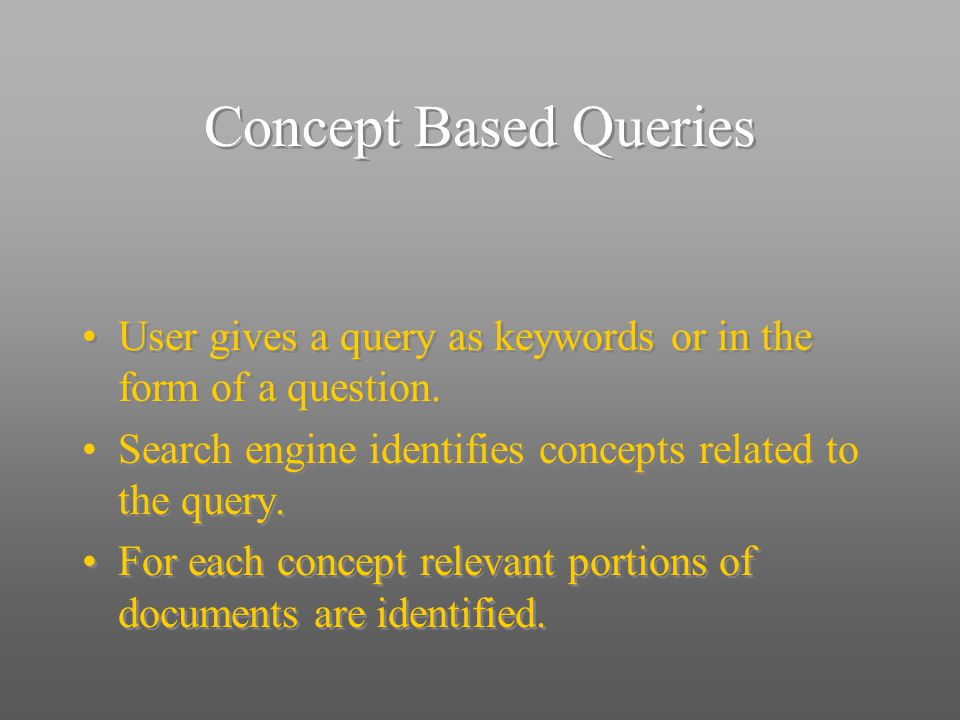 Concept Based Queries User gives a query as keywords or in the form of a question.