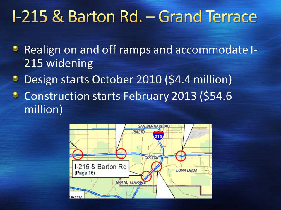 Realign on and off ramps and accommodate I- 215 widening Design starts October 2010 ($4.4 million) Construction starts February 2013 ($54.6 million)