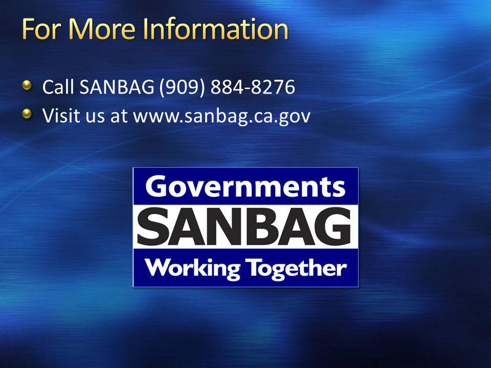 Call SANBAG (909) 884-8276 Visit us at www.sanbag.ca.gov
