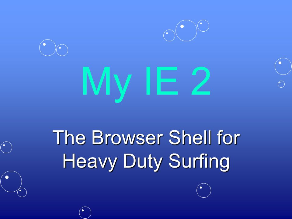 My IE 2 The Browser Shell for Heavy Duty Surfing