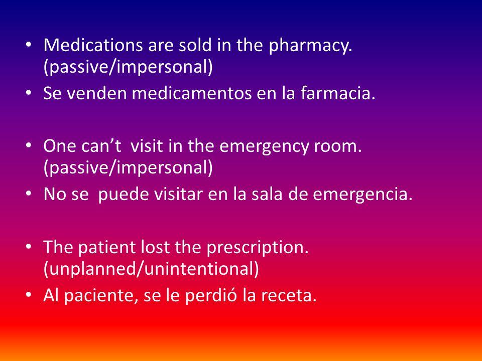 Medications are sold in the pharmacy.(passive/impersonal) Se venden medicamentos en la farmacia.