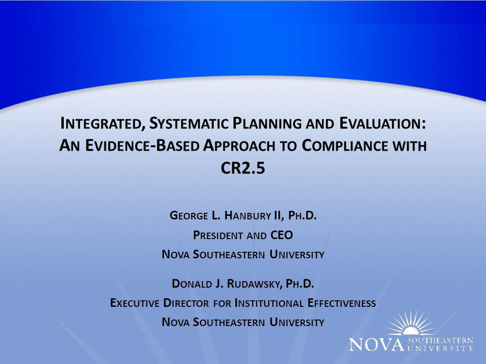 I NTEGRATED, S YSTEMATIC P LANNING AND E VALUATION : A N E VIDENCE -B ASED A PPROACH TO C OMPLIANCE WITH CR2.5 G EORGE L.
