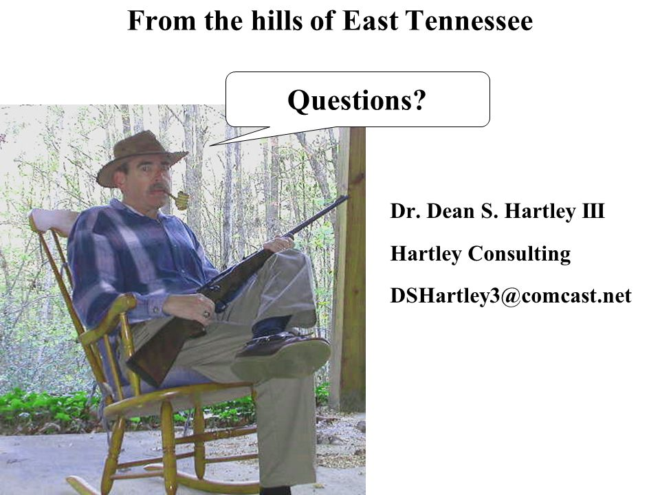 Dr. Dean S. Hartley III Hartley Consulting DSHartley3@comcast.net Questions? From the hills of East Tennessee