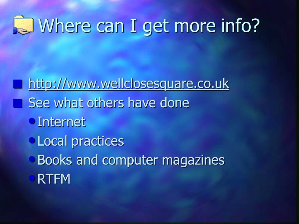 Where can I get more info? n http://www.wellclosesquare.co.uk n See what others have done Internet Internet Local practices Local practices Books and