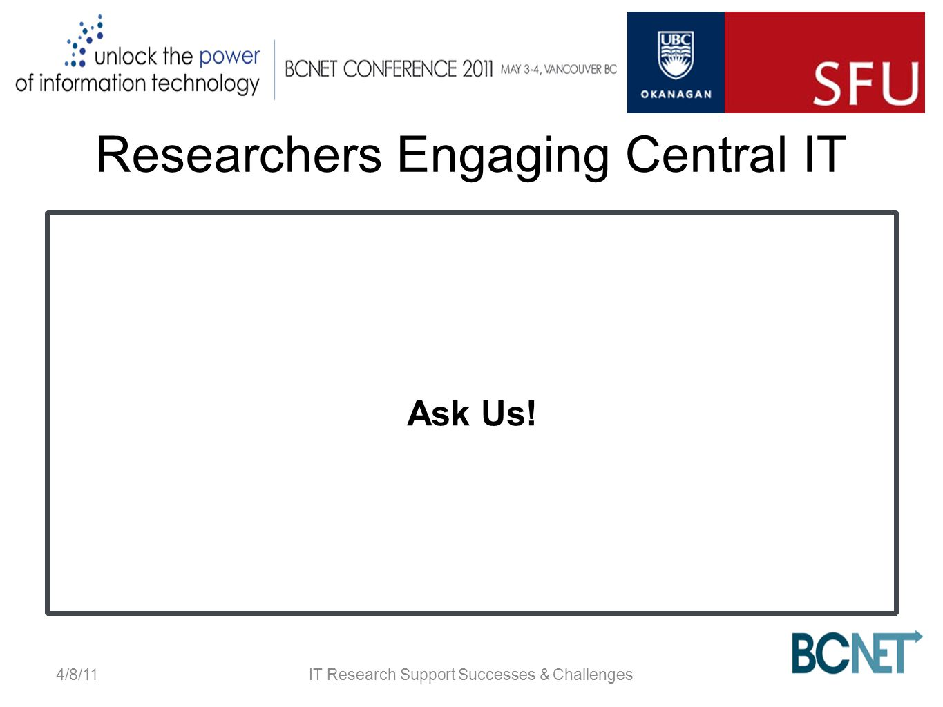 Researchers Engaging Central IT Ask Us! 4/8/11IT Research Support Successes & Challenges