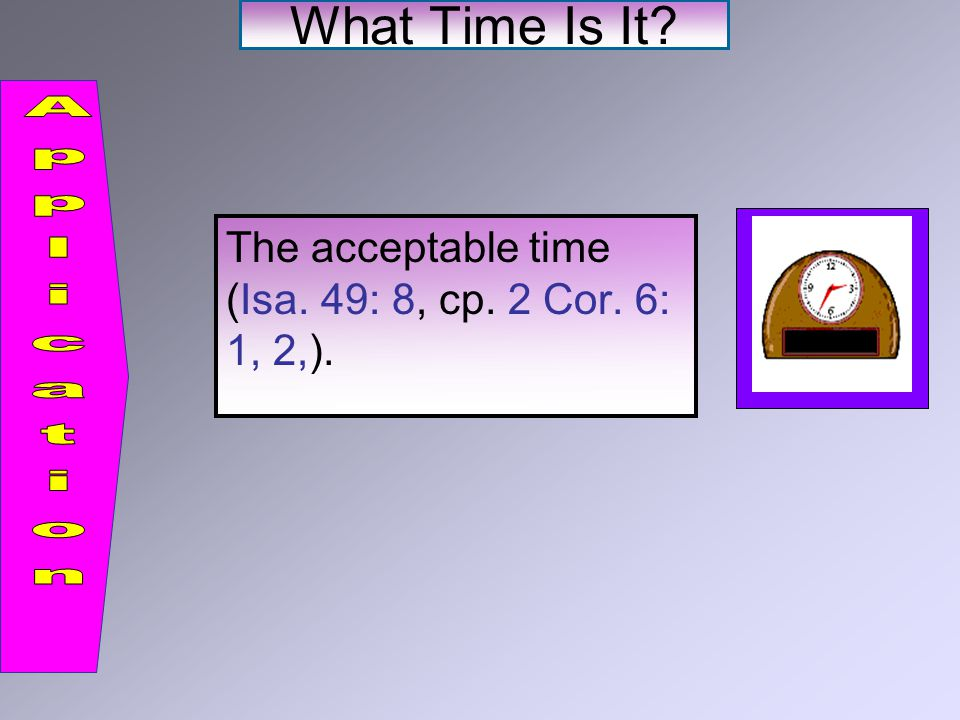 The acceptable time (Isa. 49: 8, cp. 2 Cor. 6: 1, 2,).