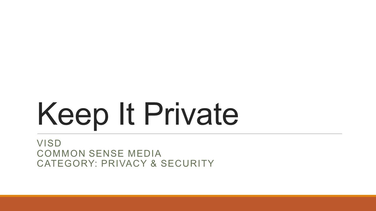 Keep It Private VISD COMMON SENSE MEDIA CATEGORY: PRIVACY & SECURITY