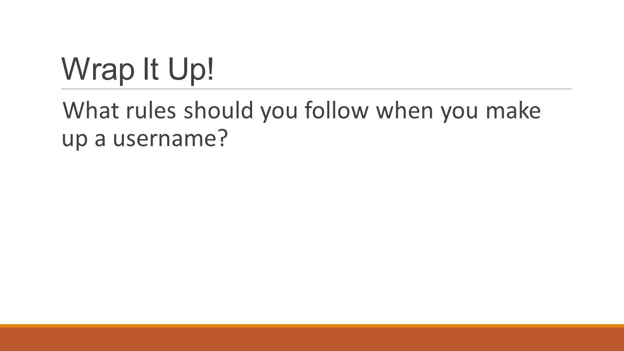 Wrap It Up! What rules should you follow when you make up a username