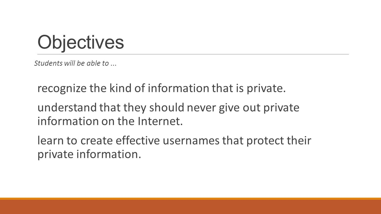 Objectives Students will be able to... recognize the kind of information that is private.