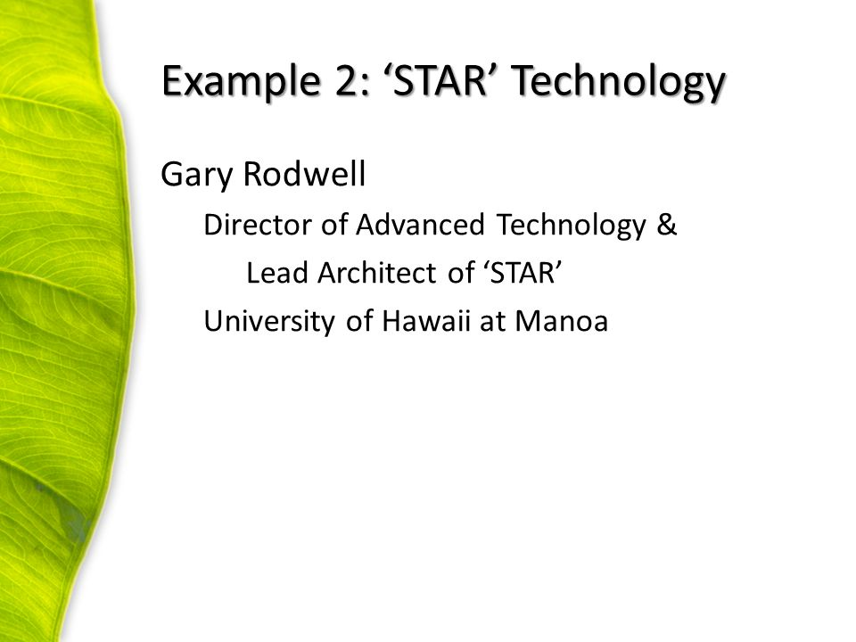 Gary Rodwell Director of Advanced Technology & Lead Architect of 'STAR' University of Hawaii at Manoa Example 2: 'STAR' Technology