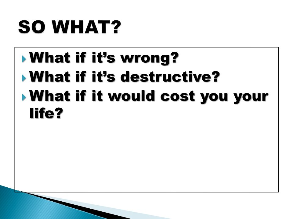  What if it's wrong  What if it's destructive  What if it would cost you your life