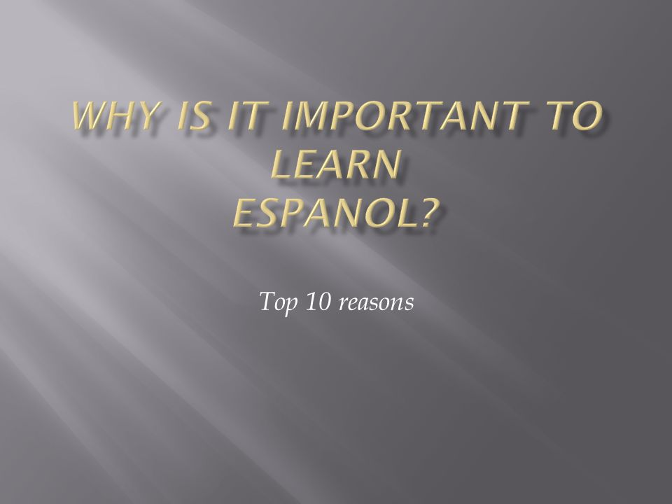  Learning Spanish will enable you to keep pace with Hispanic influence on culture which is strong and getting stronger.
