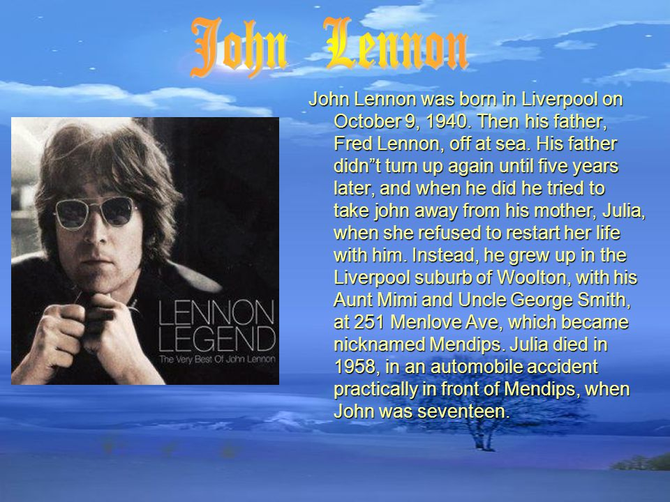 John Lennon was born in Liverpool on October 9, 1940.
