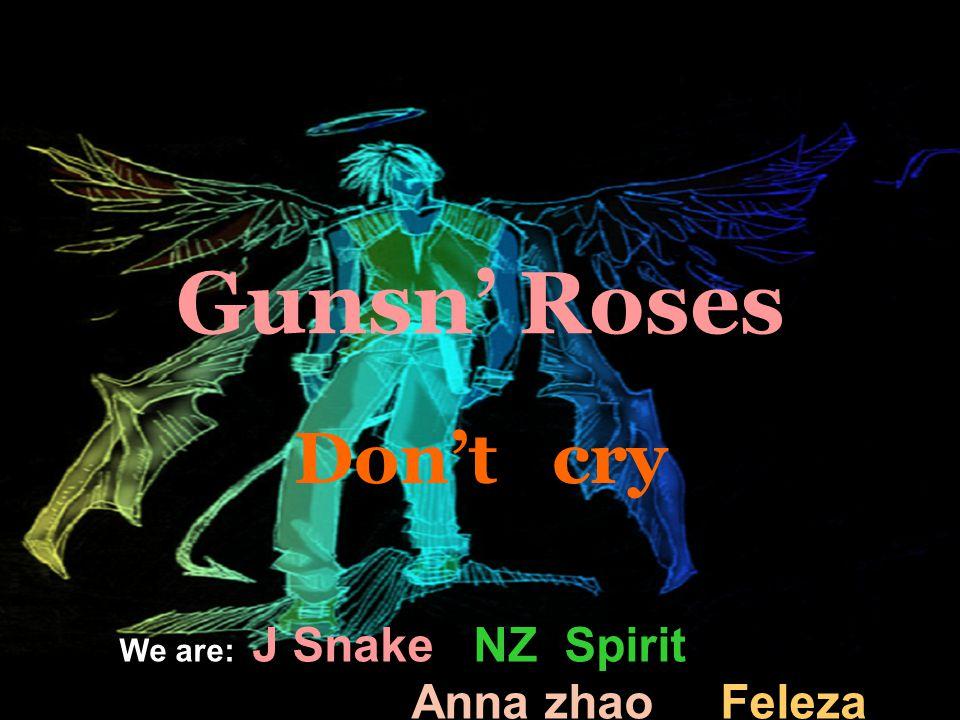 Gunsn' Roses Don't cry We are: J Snake NZ Spirit Anna zhao Feleza