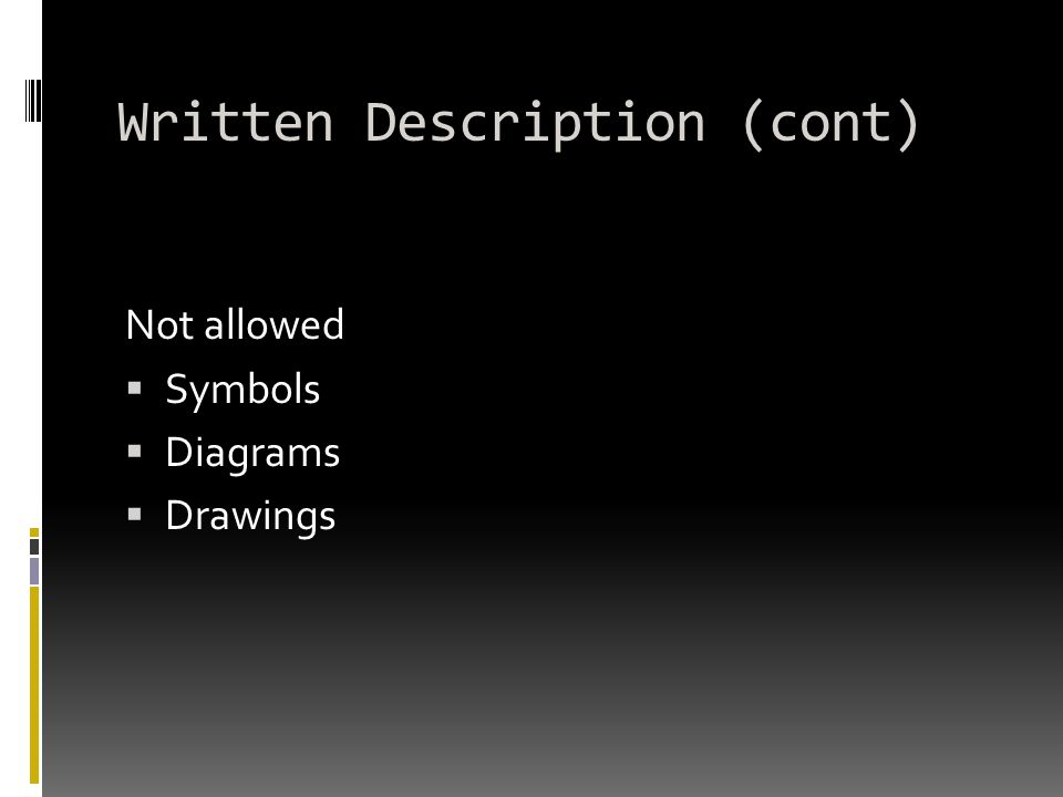 Written Description (cont) Not allowed  Symbols  Diagrams  Drawings