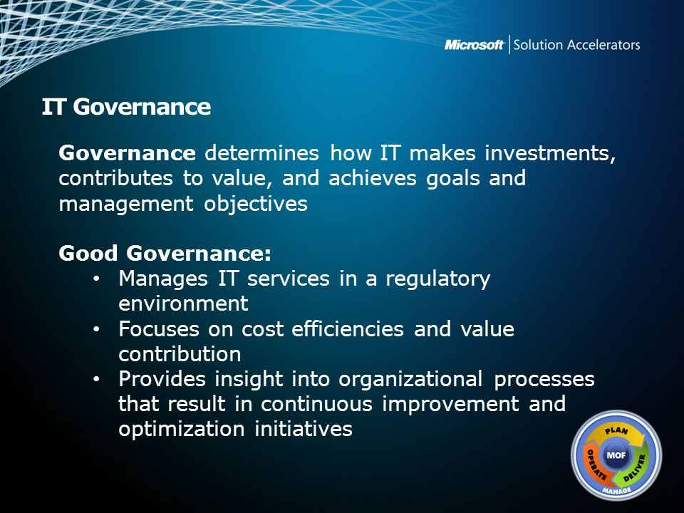 IT Governance Governance determines how IT makes investments, contributes to value, and achieves goals and management objectives Good Governance: Mana