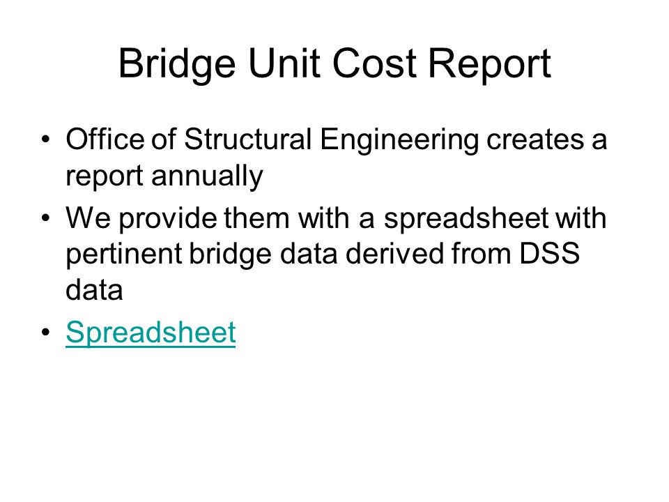Bridge Unit Cost Report Office of Structural Engineering creates a report annually We provide them with a spreadsheet with pertinent bridge data deriv