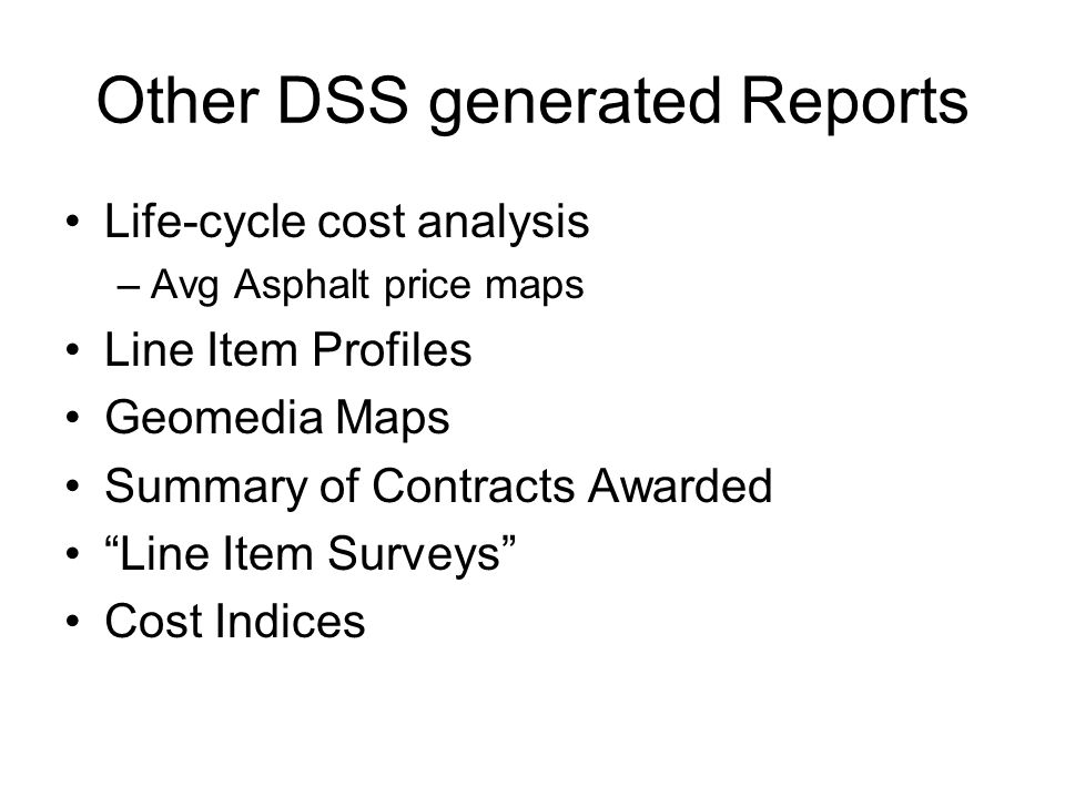 "Other DSS generated Reports Life-cycle cost analysis –Avg Asphalt price maps Line Item Profiles Geomedia Maps Summary of Contracts Awarded ""Line Item"