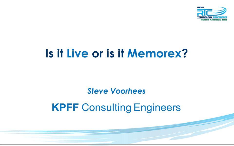 Is it Live or is it Memorex? Steve Voorhees KPFF Consulting Engineers